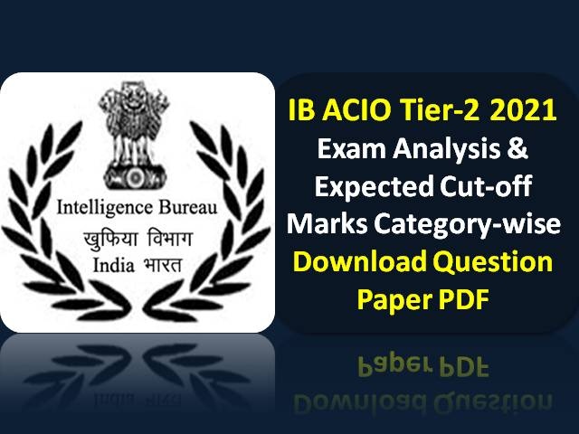 IB ACIO 2021 Tier-2 Exam Expected Cutoff Marks Categorywise (Descriptive Paper held on 25th July): Check Exam Analysis, Difficulty Level, Download Question Paper PDF