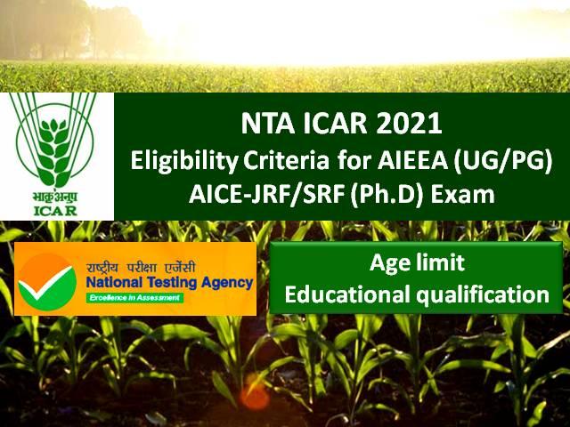 NTA ICAR Eligibility Criteria 2021: Check Age Limit & Educational Qualification for ICAR AIEEA UG/PG, ICAR AICE JRF/SRF (Ph.D)