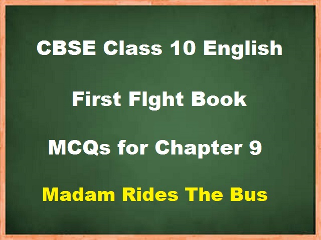 CBSE Class 10 English MCQs for Chapter 9 - Madam Rides The Bus