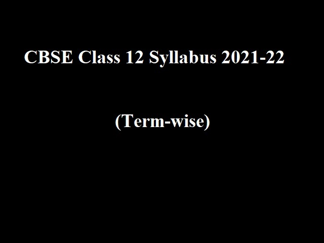 New Revised CBSE Class 12 Syllabus 2021-22 (Term-wise & Subject-wise) for Term 1 & Term 2 Released:  CBSE Academic Session 2021-22