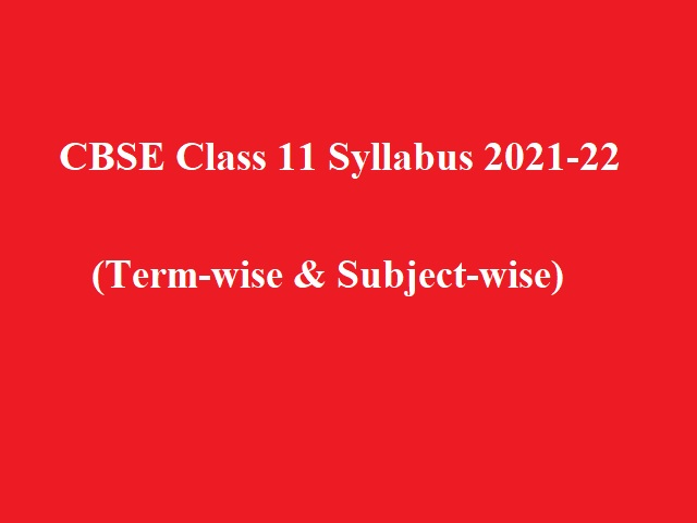 New Revised CBSE Class 11 Syllabus 2021-22 (Term-wise & Subject-wise) for Term 1 & Term 2 Released: CBSE Academic Session 2021-22
