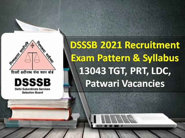 DSSSB 2021 TGT/PRT/ LDC/Patwari Syllabus & Exam Pattern: Check Tier-1 & Tier-2 Exam Details for Recruitment of 13043 Vacancies