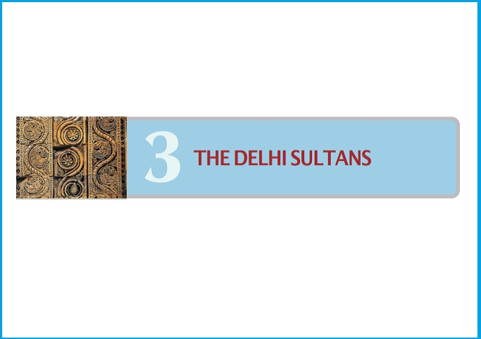 Chapter 3 - The Delhi Sultans: NCERT Book for Class 7 History (Social Science)