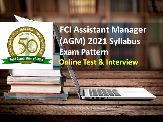FCI Manager (AGM) Syllabus & Exam Pattern 2021: Online Test on 17th & 18th July, Check CBT & Interview Details