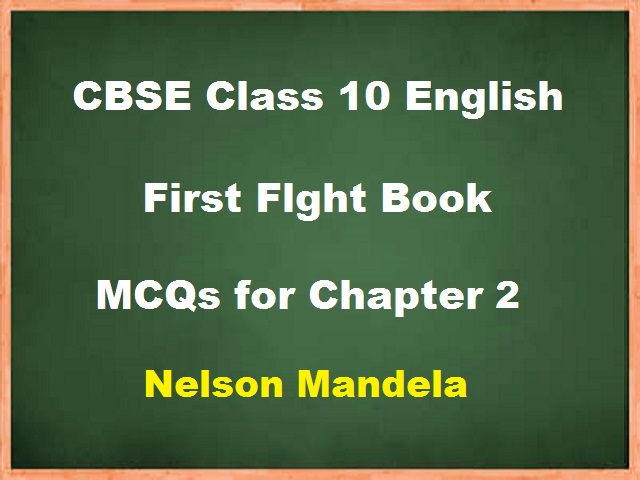 MCQ questions for Class 10 English Chapter 2 - Nelson Mandela