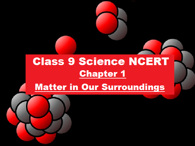 NCERT Class 9 Science Chapter 1: Matter in Our Surroundings