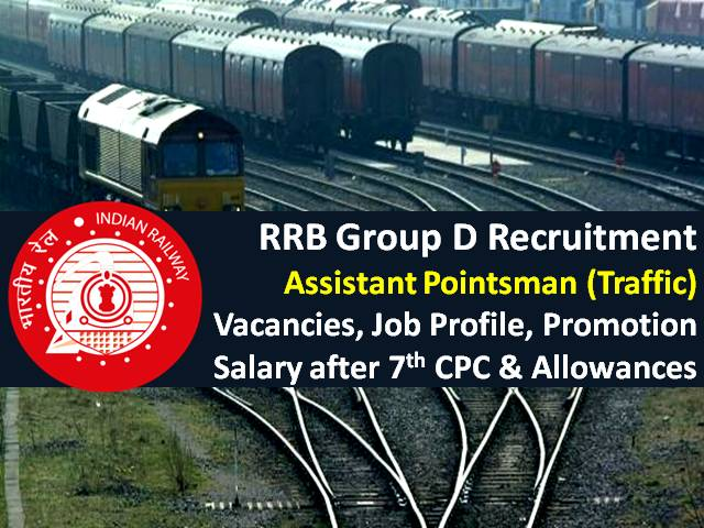 RRB Group D Recruitment 2021 for Assistant Pointsman Traffic Posts: Check 14000+ Vacancies, Job Profile, Salary after 7th CPC, Allowances, Promotion