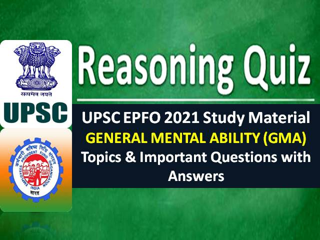 UPSC EPFO 2021 Exam Reasoning Study Material: Check General Mental Ability (GMA) Topics & Important Questions with Answers for EO/AO Recruitment Test (RT)