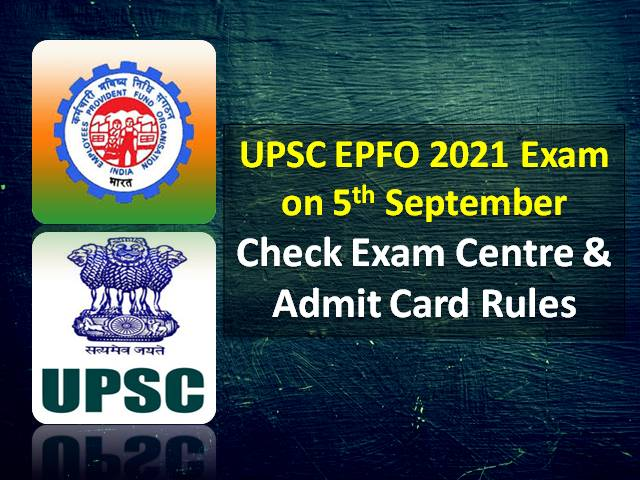 UPSC EPFO 2021 Admit Card Released @upsconline.nic.in: Check Exam Schedule & Centre Rules for Enforcement & Accounts Officer Recruitment Test