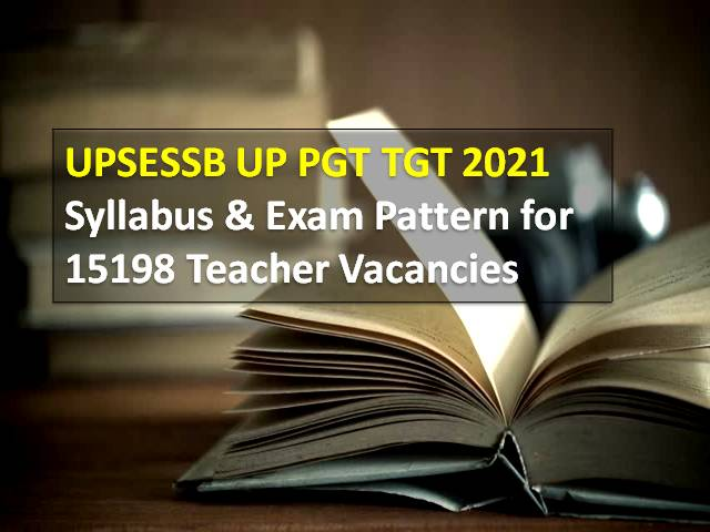 UPSESSB UP TGT PGT Exam Pattern & Syllabus 2021: Written Exam on 7th/8th Aug (TGT) & 17th/18th Aug (PGT) for Recruitment of 15198 Teacher Vacancies