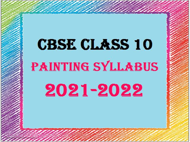 CBSE Class 10 Painting Syllabus 2021-2022