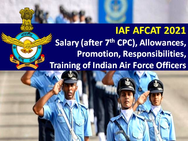 AFCAT 2021 Indian Air Force (IAF) Officers' Pay Scale & Benefits: Check Salary after 7th CPC, Allowance, Promotion, Responsibilities & Training Details