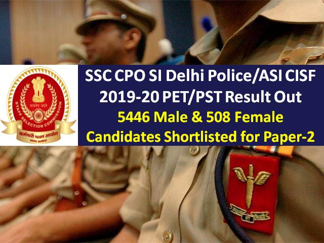 SSC CPO CAPF SI Delhi Police/ASI CISF 2019-20 PET & PST Result (Download PDF): 5446 Male & 508 Female Candidates Shortlisted for Paper-2