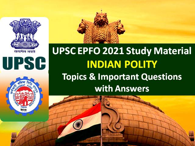 UPSC EPFO Exam Indian Polity Study Material 2021: Check Important Topics & Questions with Answers for Enforcement & Accounts Officer Recruitment Test (RT)