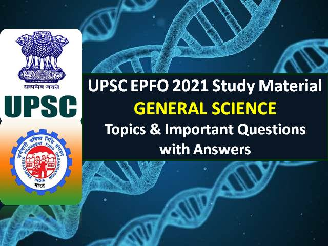 UPSC EPFO Exam General Science Study Material 2021: Check Important BIology/ Chemistry/ Physics Topics & Questions with Answers For Recruitment Test (RT)
