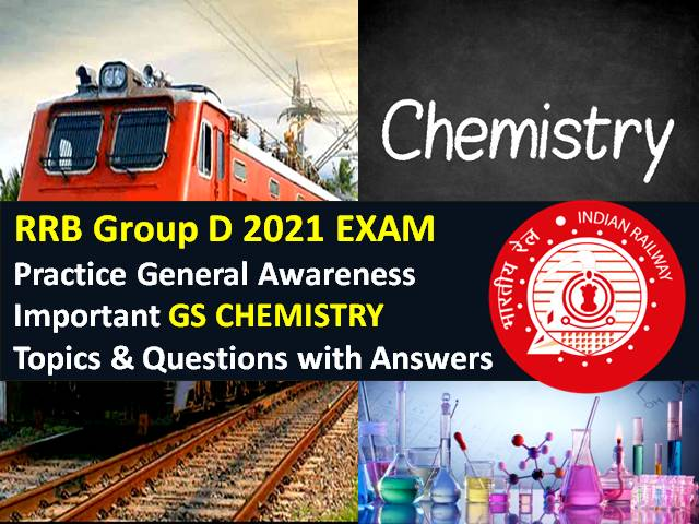 RRB Group D 2021 Exam Important GS Chemistry Topics/Questions with Answers: Practice Solved General Science Paper to Score High Marks in RRC/RRB Group D CBT 2021