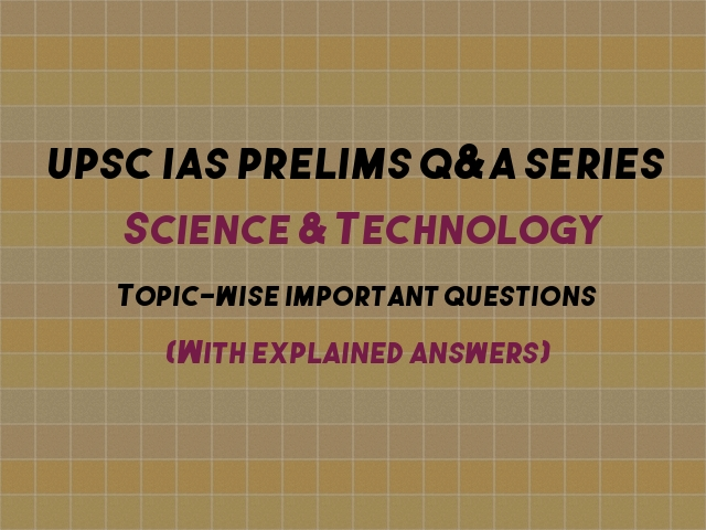 UPSC IAS Prelims Topic wise Important Questions & Answers on Science & Technology