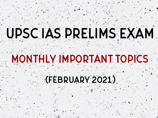 UPSC IAS Prelims Monthly Important Topics for Preparation February 2021