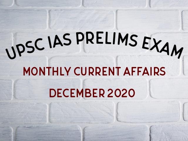 UPSC IAS Prelims Monthly Current Affairs GK Topics December 2020
