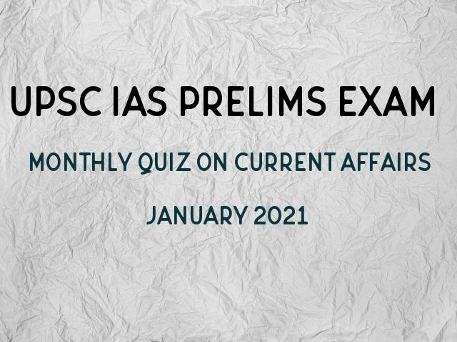 UPSC IAS Prelims 2021: Monthly Current Affairs Questions for Preparation   January'21