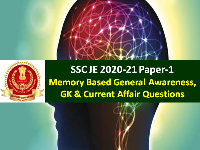 SSC JE 2021 Memory Based GA & Science Questions with Answers: Check General Awareness, GK & Current Affair Questions came in SSC Junior Engineer 2021 Paper-1
