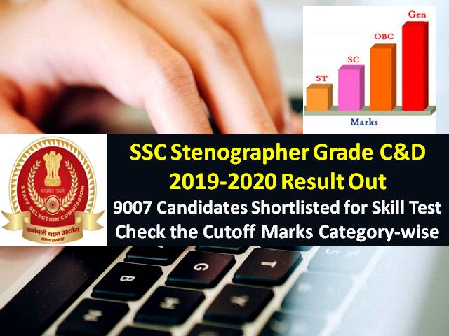 SSC Stenographer Grade C&D Result 2019-2020 (Final Answer Key Released): 9007 Candidates Shortlisted for Skill Test (Download PDF), Check Cutoff Marks Categorywise