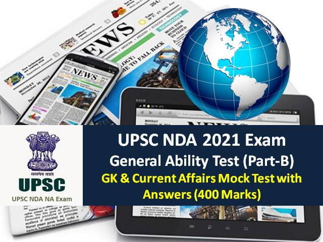 UPSC NDA 2021 Exam GAT Mock Test for Written Exam: Practice General Ability Test (GAT) GK & Current Affairs Mock Test with Answers (400 Marks)
