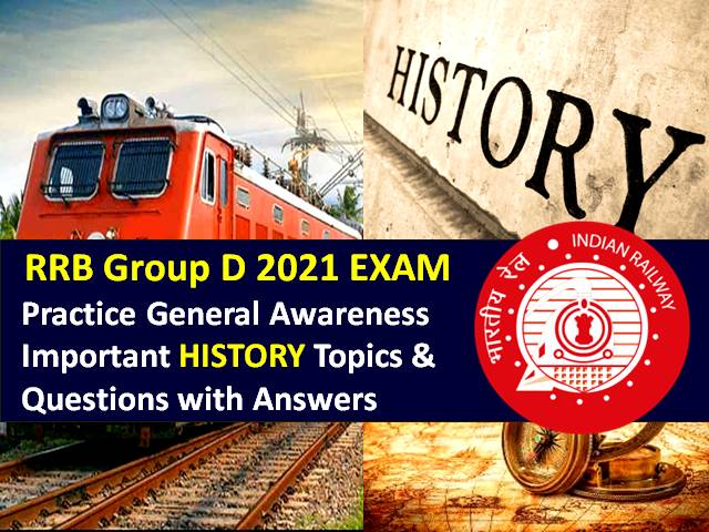 RRB Group D 2021 Exam Important GA/GK History Topics/Questions with Answers: Practice Solved General Awareness Paper to Score High Marks in RRC/RRB Group D CBT 2021