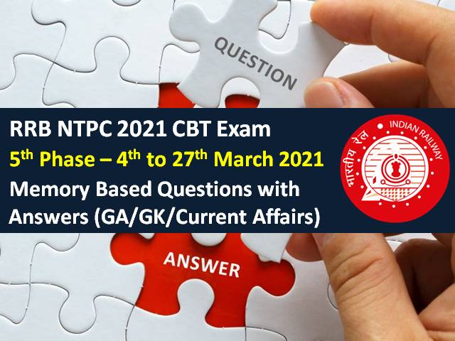 RRB NTPC 2021 Exam (Phase-5) Memory Based General Awareness (GA) Questions with Answers: Check GK & Current Affairs Questions came in RRB NTPC CBT 2021