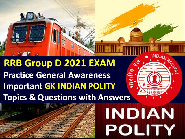 RRB Group D 2021 Exam Important GA/GK Indian Polity Topics/Questions with Answers: Practice Solved General Awareness Paper to Score High Marks in RRC/RRB Group D CBT 2021