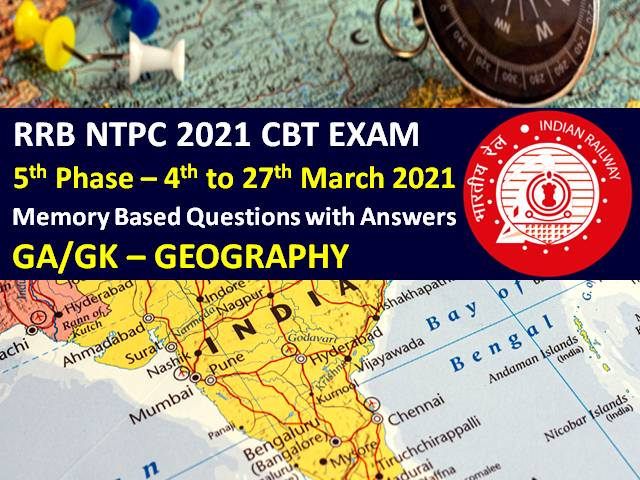 RRB NTPC 2021 Exam (Phase-5) Memory Based Geography Questions with Answers: Check General Awareness (GA) & GK Questions came in RRB NTPC CBT 2021