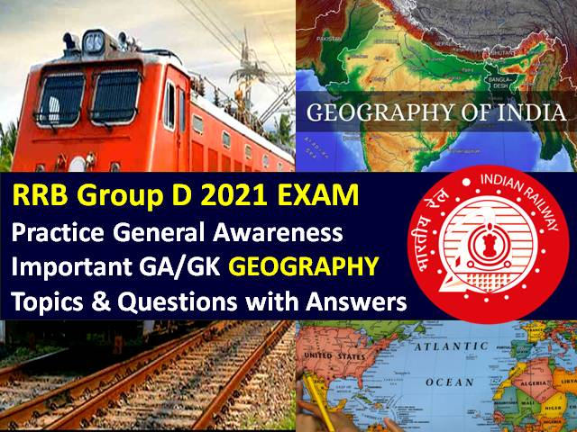 RRB Group D 2021 Exam Important GA/GK Geography Topics/Questions with Answers: Practice Solved General Awareness Paper to Score High Marks in RRC/RRB Group D CBT 2021
