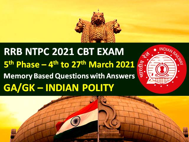 RRB NTPC 2021 Exam (Phase-5) Memory Based Indian Polity Questions with Answers: Check General Awareness (GA) & GK Questions came in RRB NTPC CBT 2021