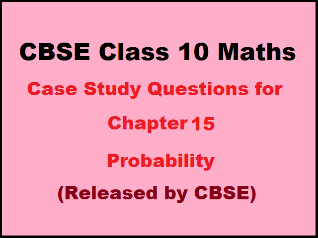 CBSE Class 10 Maths Case Study Questions for Chapter 15
