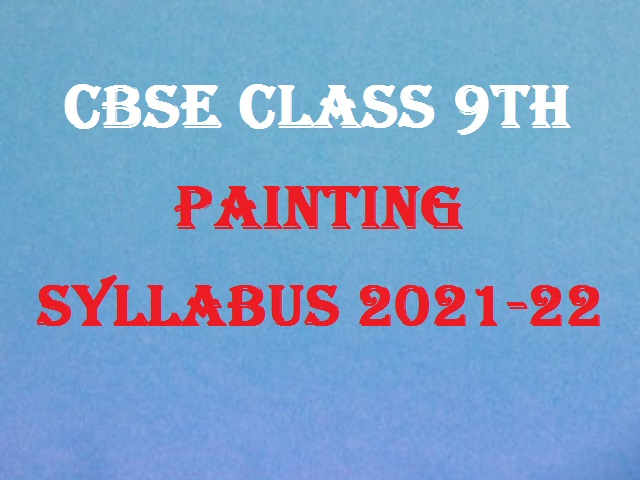 CBSE Class 9 Painting Syllabus 2021-2022
