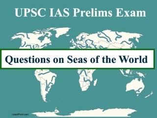 UPSC IAS Prelims 2021: Important Questions on World Geography - Topic 9 (Seas of the World)