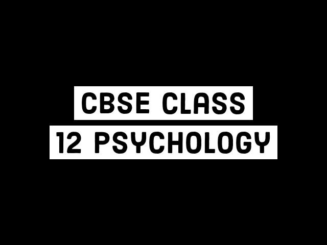 CBSE Class 12 Psychology