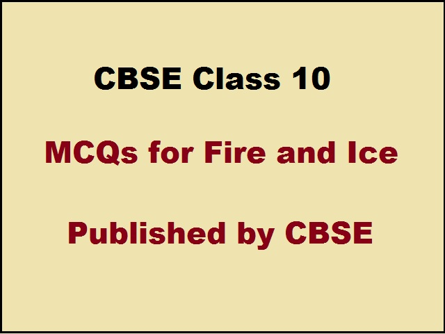 CBSE Class 10 English MCQs for First Flight Book Poem 2 - Fire and Ice