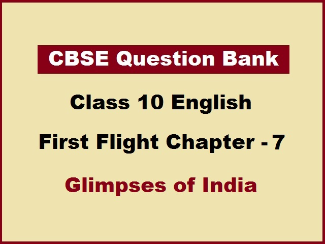 CBSE Class 10 English Question Bank for Chapter 7 Glimpses of India