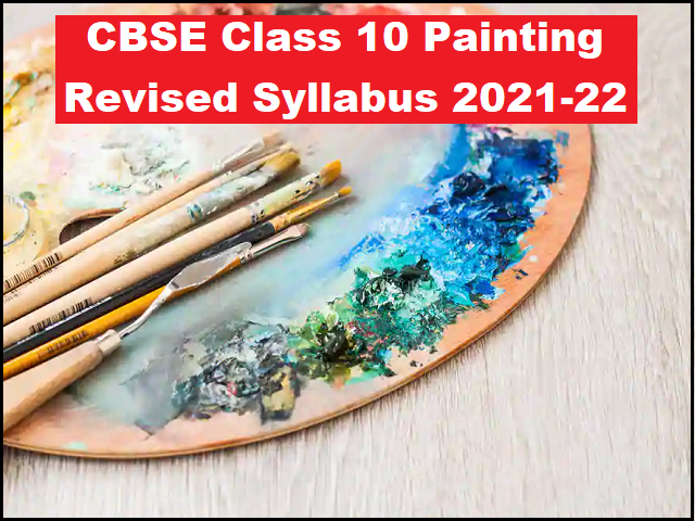 CBSE Class 10 Painting Term Wise Syllabus 2021-2022