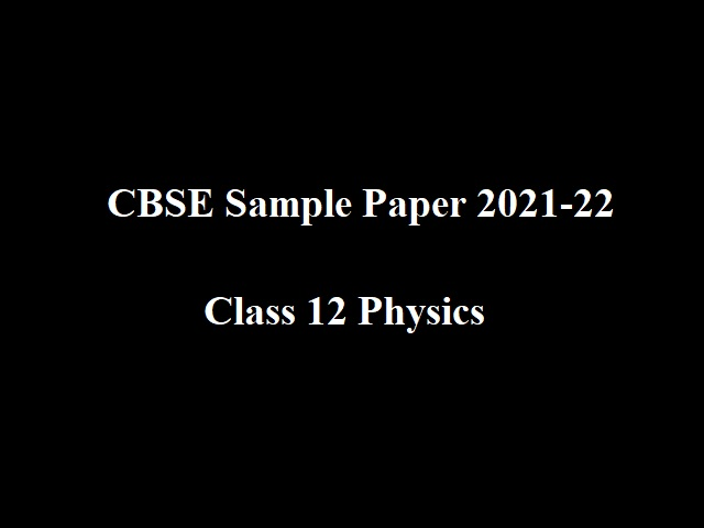 CBSE Sample Paper 2021-22 for Class 12 Physics (Term 1)