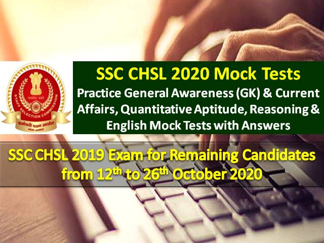 SSC CHSL Tier-1 2020 Exam from 12th Oct to 26th Oct: Practice SSC CHSL Mock Tests with Answers for General Awareness/GK/Current Affairs, Quantitative Aptitude, Reasoning & English Sections