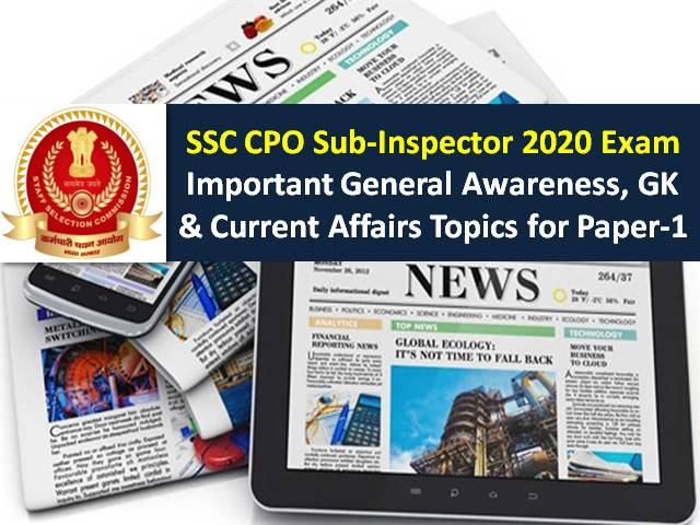 SSC CPO (SI) Sub-Inspector 2020 Exam from 23rd to 26th Nov: Check Important General Awareness, GK & Current Affairs Topics to score high marks in Paper-1