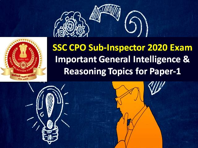 SSC CPO (SI) Sub-Inspector 2020 Exam from 23rd to 26th Nov: Check Important General Intelligence & Reasoning Topics to score high marks in Paper-1