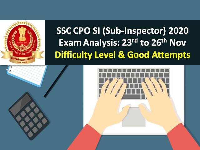 SSC CPO SI Sub-Inspector 2020 Exam Analysis (23rd to 26th November-All Shifts): Paper-1 Difficulty Level - 'Moderate', Check Good Attempts