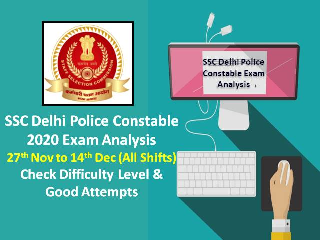 SSC Delhi Police Constable 2020 Exam Analysis (27th Nov to 14th Dec): Difficulty Level of Online Exam - 'Easy to Moderate', Check Good Attempts to Clear Cutoff Marks