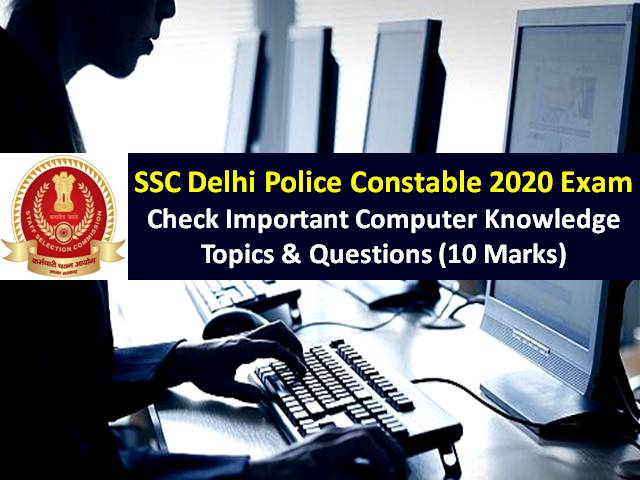 SSC Delhi Police 2020 Constable Exam Important Computer Knowledge Topics & Questions (10 Marks): Check Preparation Strategy to score high marks in online exam