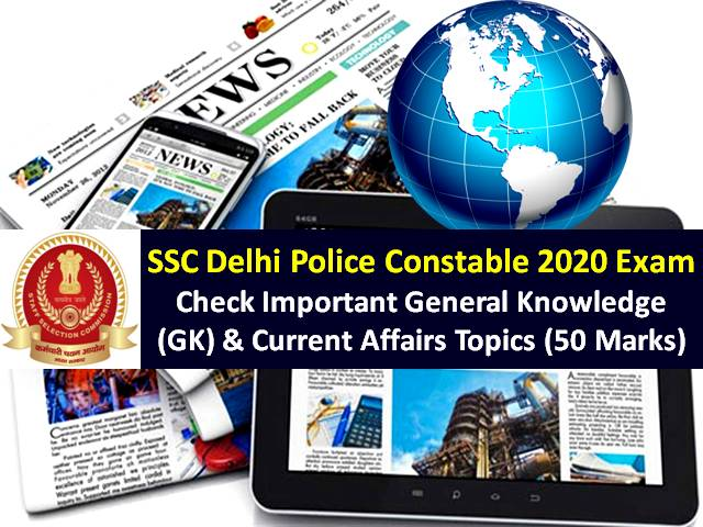 SSC Delhi Police Constable 2020 Exam Important General Knowledge (GK) & Current Affairs (50 Marks): Check Preparation Strategy to score high marks in online exam