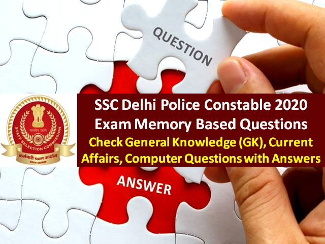 SSC Delhi Police Constable 2020 Exam Memory Based Questions with Answers: Check General Knowledge (GK), Current Affairs, Computer Questions with Solutions