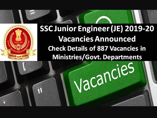 SSC JE 887 Vacancies 2019-2020 Announced @ssc.nic.in: Check Details of SSC Junior Engineer (Civil, Mechanical, Electrical) Vacancies in various Ministries & Govt Departments